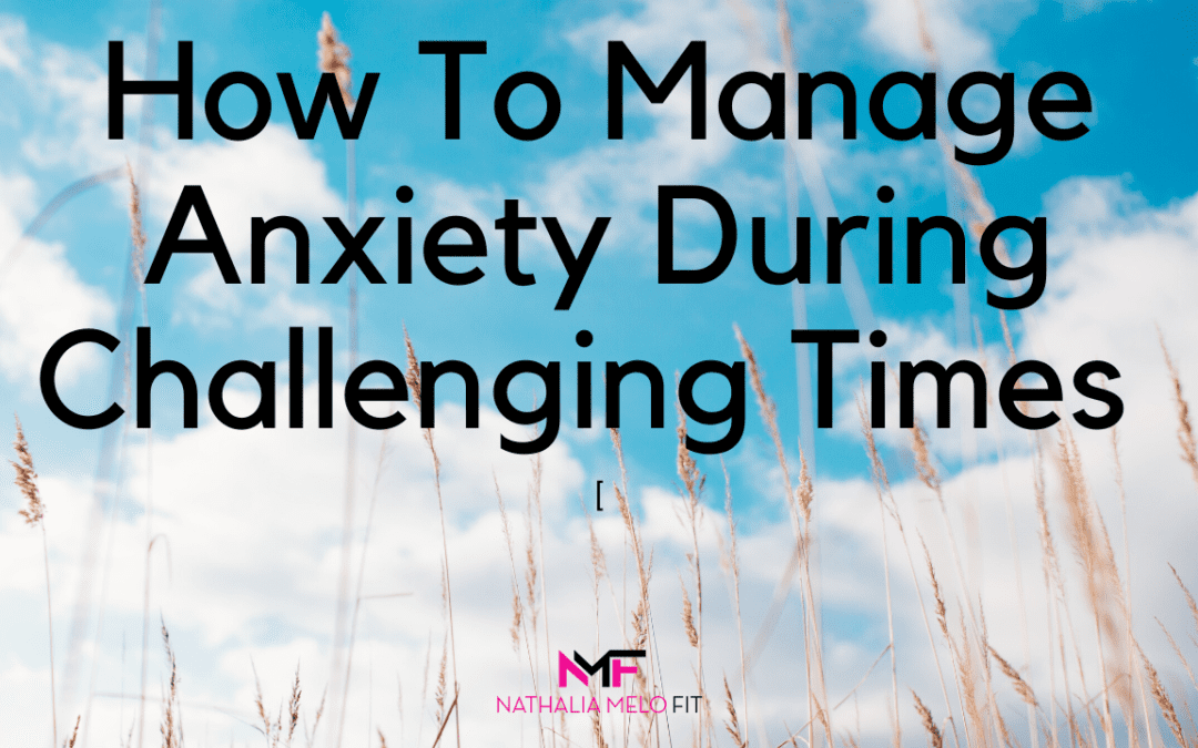 Managing Anxiety During Challenging Times